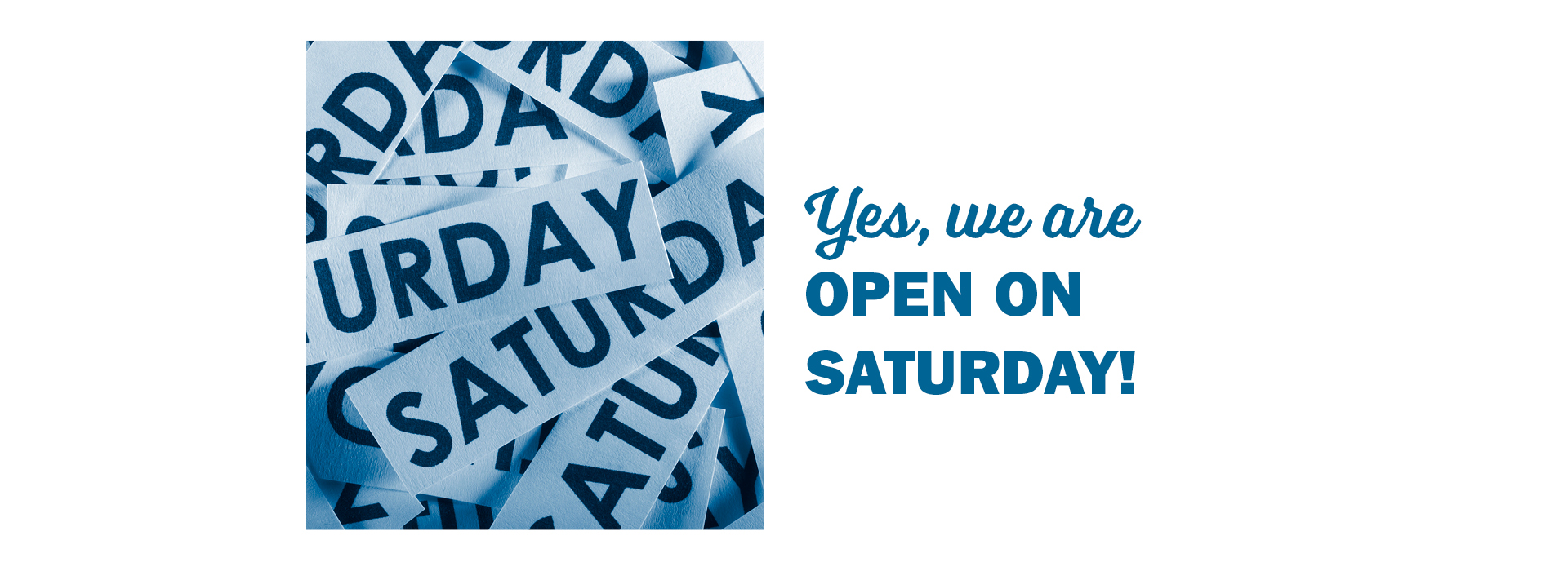 Yes, we are open on Saturday!